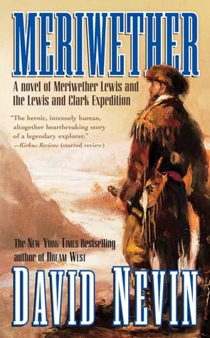 Meriwether: A Novel of Meriwether Lewis and the Lewis & Clark Expedition  by  David Nevin
