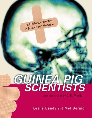 Guinea Pig Scientists: Bold Self-Experimenters in Science and Medicine  by  Mel Boring