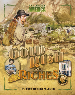 All About America: Gold Rush and Riches Paul Robert Walker
