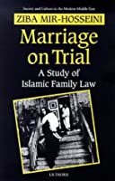 Marriage On Trial: A Study of Islamic Family Law (Society and Culture in the Modern Middle East)