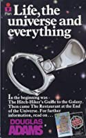 Life, the Universe and Everything (Hitchhiker's Guide #3)