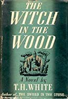 The Witch in the Wood (The Once and Future King, #2)