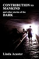 Contribution To Mankind and other stories of the Dark