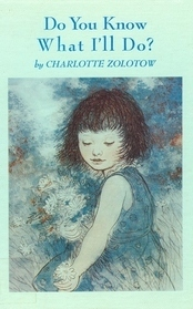 Do You Know What Ill Do?  by  Charlotte Zolotow
