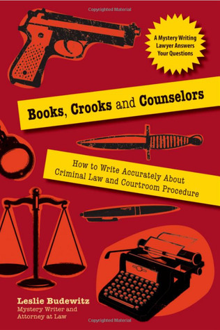 Books, Crooks and Counselors: How to Write Accurately About Criminal Law and Courtroom Procedure Leslie Budewitz