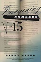 Imagining Numbers: (particularly the square root of minus fifteen)