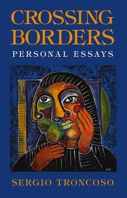 Crossing Borders: Personal Essays  by  Sergio Troncoso