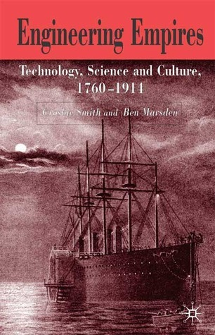 Engineering Empires: A Cultural History of Technology in Nineteenth-Century Britain Ben Marsden