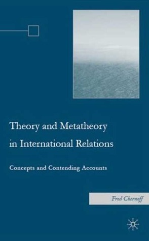 Theory and Metatheory in International Relations: Concepts and Contending Accounts Fred Chernoff
