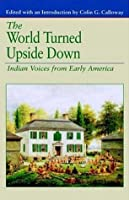 The World Turned Upside Down: Indian Voices from Early America