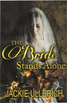 The Bride Stands Alone Jackie Ullerich