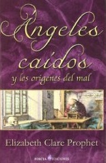 Angeles caidos y los origenes del mal/ Fallen Angels and the Begining of the Bad  by  Elizabeth Clare Prophet