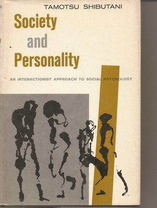 Society and Personality: An Interactionist Approach to Social Psychology  by  Tamotsu Shibutani