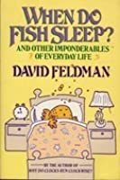 When Do Fish Sleep: And Other Imponderables of Everyday Life