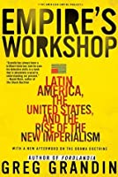 Empire's Workshop: Latin America, the United States, and the Rise of the New Imperialism