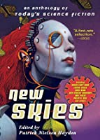 New Skies: An Anthology of Today's Science Fiction