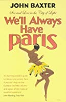 We'll Always Have Paris: Sex And Love In The City Of Light