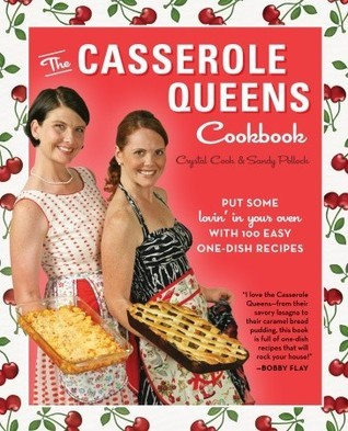 The Casserole Queens Cookbook: Put Some Lovin in Your Oven with 100 Easy One-Dish Recipes  by  Crystal Cook