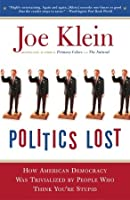 Politics Lost: From RFK to W: How Politicians Have Become Less Courageous and More Interested in Keeping Power than in Doing What's Right for America