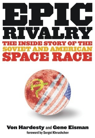 Epic Rivalry: The Inside Story of the Soviet and American Space Race  by  Von Hardesty