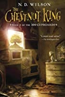 The Chestnut King (100 Cupboards Book 3)