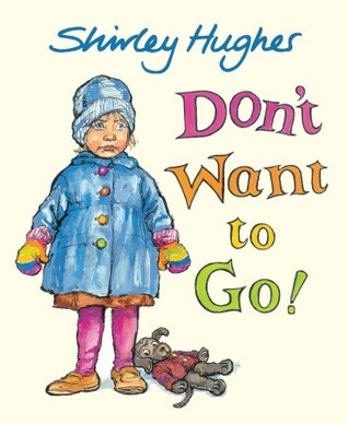 Dont Want to Go!  by  Shirley Hughes