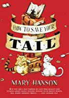 How to Save Your Tail*: *if you are a rat nabbed by cats who really like stories about magic spoons, wolves with snout-warts, big, hairy chimney trolls . . . and cookies, too.