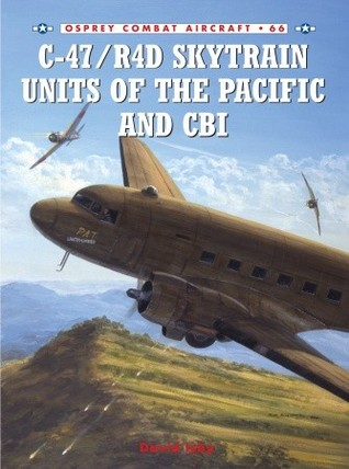 C-47/R4D Skytrain Units of the Pacific and CBI David Isby