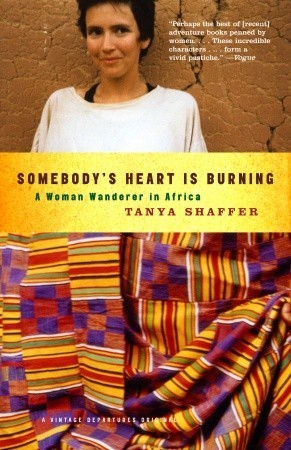 Somebodys Heart Is Burning: A Woman Wanderer in Africa  by  Tanya Shaffer