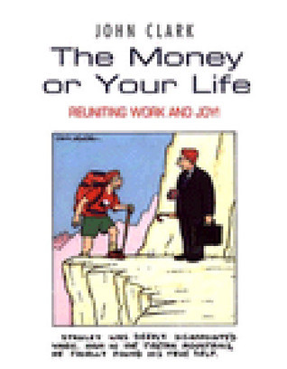The Money Or Your Life  by  John Clark