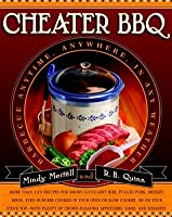 Cheater BBQ: Barbecue Anytime, Anywhere, in Any Weather