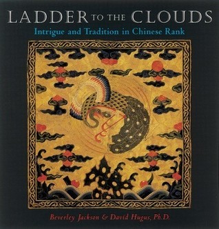 Ladder to the Clouds: Intrigue and Tradition in Chinese Rank  by  Beverley Jackson