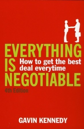 Everything Is Negotiable: How to Get the Best Deal Every Time  by  Gavin Kennedy