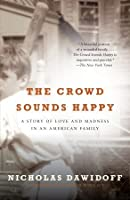 The Crowd Sounds Happy: A Story of Love and Madness in an American Family