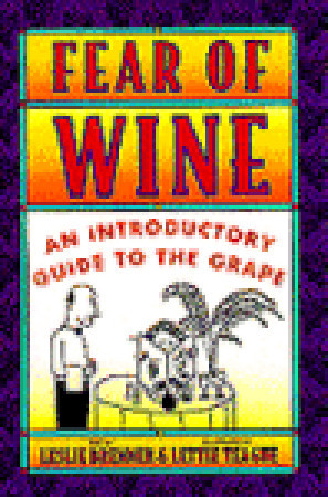 Fear of Wine: An Introductory Guide to the Grape Leslie Brenner