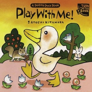 Play With Me! A Dottie Duck Book  by  Satoshi Kitamura