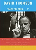 """""""Have You Seen...?"""": A Personal Introduction to 1,000 Films"""