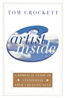 The Artist Inside: A Spiritual Guide to Cultivating Your Creative Self