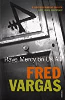 Have Mercy On Us All (Commissaire Adamsberg, #4)