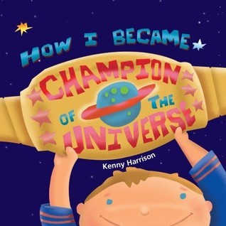 How I Became Champion of the Universe Kenny Harrison