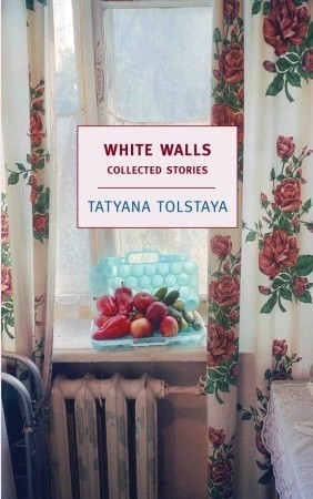 White Walls: Collected Stories  by  Tatyana Tolstaya