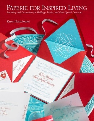 Paperie for Inspired Living: Stationery and Decorations for Weddings, Parties, and Other Special Occasions  by  Karen Bartolomei