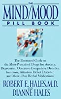 The Mind/Mood Pill Book: The Illustrated Guide to the Most-Prescribed Drugs for Anxiety, Depression, Obsessive-Compulsive Disorder, Insomnia, Attention Deficit Disorder, and More