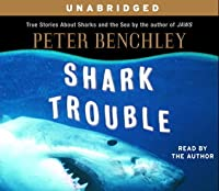 Shark Trouble: True Stories About Sharks and the Sea by the author of Jaws