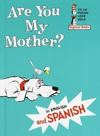 Are You My Mother?/¿Eres tu mi mamá?/ P.D. Eastman