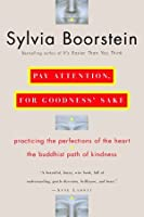 Pay Attention, for Goodness' Sake: The Buddhist Path of Kindness