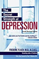 The Secret Strength of Depression: The Self Help Classic, Updated and Revised with Sections on PTSD and the Latest Antidepressant Medications