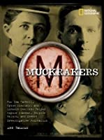 Muckrakers: How Writers Exposed Scandal, Inspired Reform, and Invented Investigative Journalism