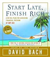 Start Late, Finish Rich: A No-Fail Plan for Achieiving Financial Freedom at Any Age
