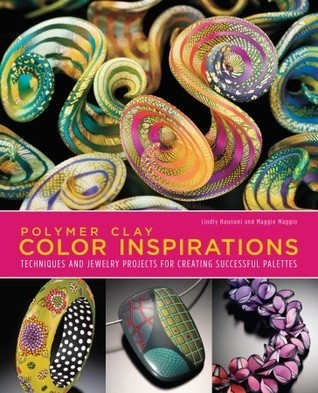 Polymer Clay Color Inspirations: Techniques and Jewelry Projects for Creating Successful Palettes  by  Lindly Haunani